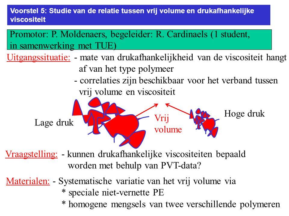 Voorstel 5: Studie van de relatie tussen vrij volume en drukafhankelijke viscositeit Promotor: P.