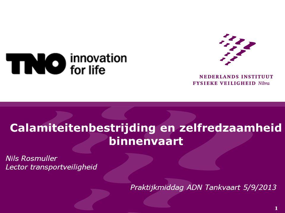 1 Calamiteitenbestrijding en zelfredzaamheid binnenvaart Nils Rosmuller Lector transportveiligheid Praktijkmiddag ADN Tankvaart 5/9/2013