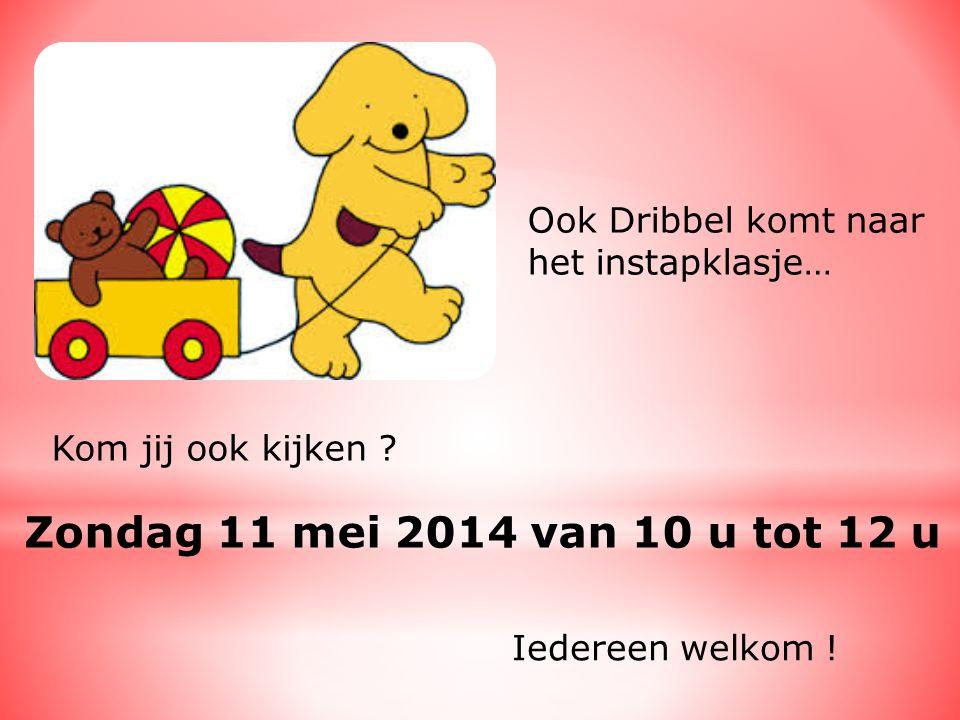 Ook Dribbel komt naar het instapklasje… Kom jij ook kijken ? Zondag 11 mei 2014 van 10 u tot 12 u Iedereen welkom !