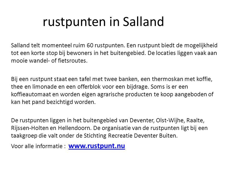 rustpunten in Salland Salland telt momenteel ruim 60 rustpunten. Een rustpunt biedt de mogelijkheid tot een korte stop bij bewoners in het buitengebie