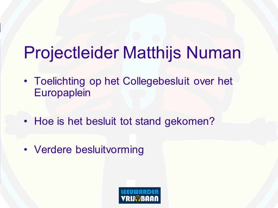 Projectleider Matthijs Numan Toelichting op het Collegebesluit over het Europaplein Hoe is het besluit tot stand gekomen.