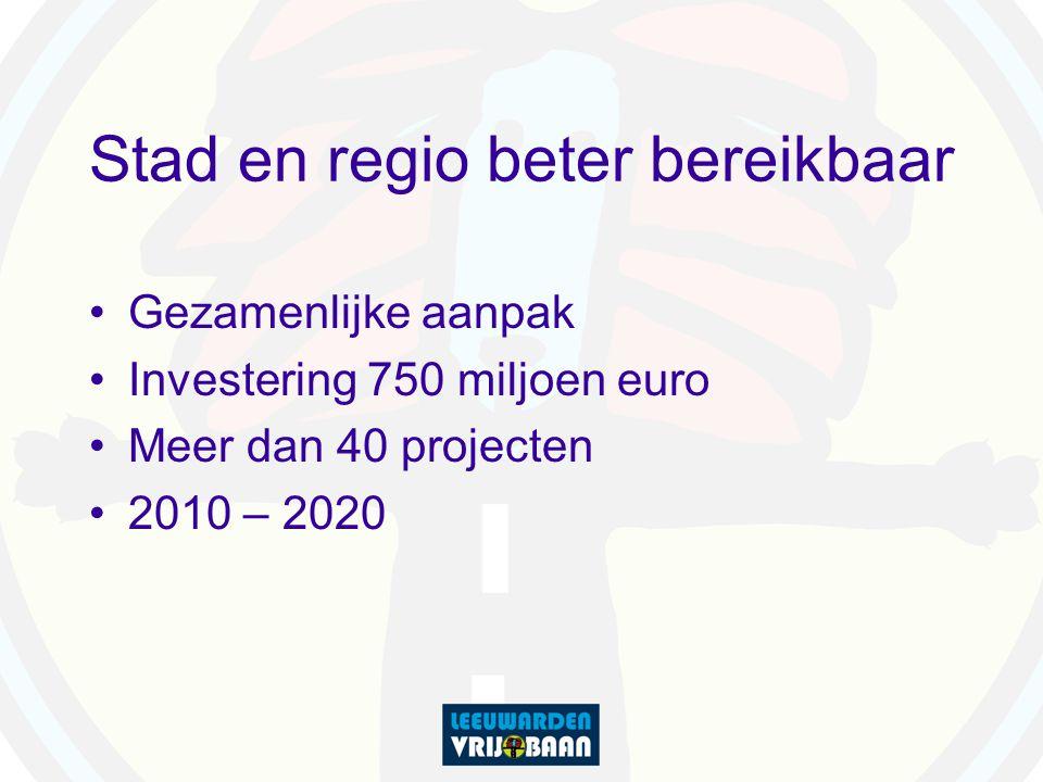 Stad en regio beter bereikbaar Gezamenlijke aanpak Investering 750 miljoen euro Meer dan 40 projecten 2010 – 2020