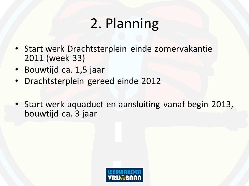 2. Planning Start werk Drachtsterplein einde zomervakantie 2011 (week 33) Bouwtijd ca.