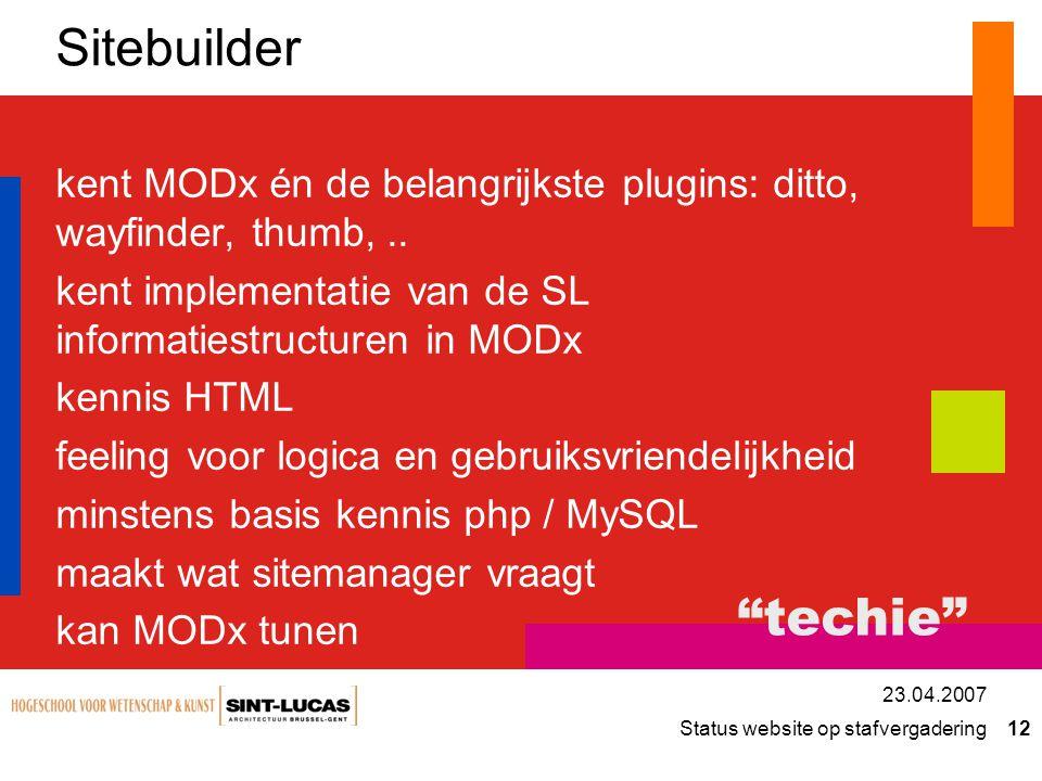 Status website op stafvergadering 12 23.04.2007 Sitebuilder kent MODx én de belangrijkste plugins: ditto, wayfinder, thumb,..