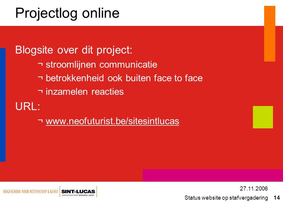 Status website op stafvergadering 14 27.11.2006 Projectlog online Blogsite over dit project: ¬stroomlijnen communicatie ¬betrokkenheid ook buiten face