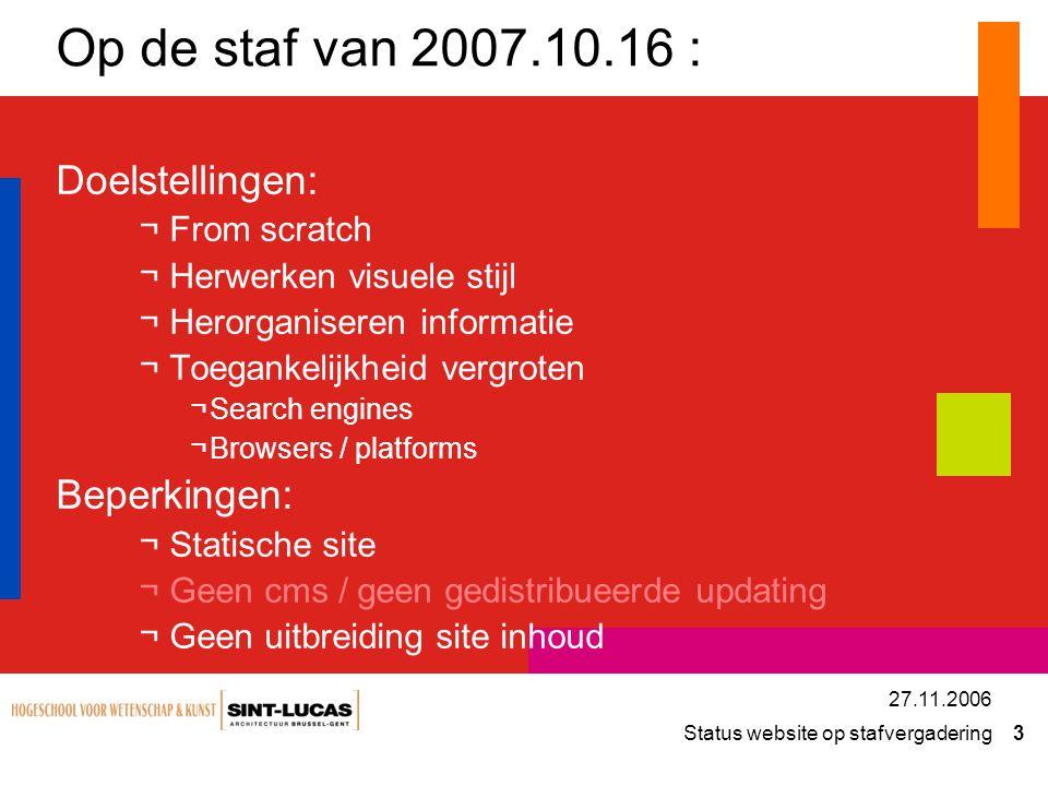 Status website op stafvergadering 3 27.11.2006 Op de staf van 2007.10.16 : Doelstellingen: ¬From scratch ¬Herwerken visuele stijl ¬Herorganiseren info