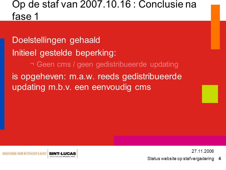 Status website op stafvergadering 4 27.11.2006 Op de staf van 2007.10.16 : Conclusie na fase 1 Doelstellingen gehaald Initieel gestelde beperking: ¬Ge