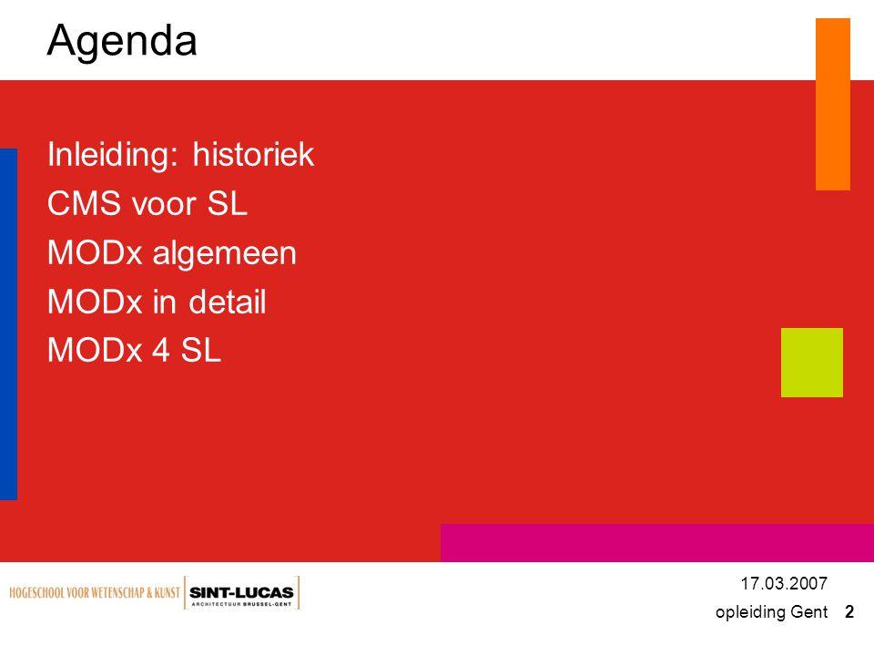 opleiding Gent 2 17.03.2007 Agenda Inleiding: historiek CMS voor SL MODx algemeen MODx in detail MODx 4 SL