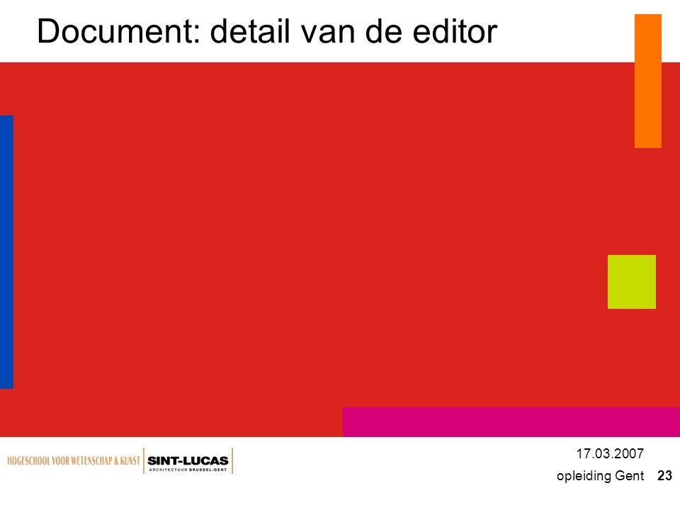 opleiding Gent 23 17.03.2007 Document: detail van de editor