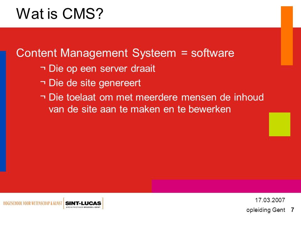 opleiding Gent 7 17.03.2007 Wat is CMS.