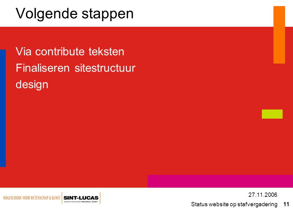 Status website op stafvergadering 11 27.11.2006 Volgende stappen Via contribute teksten Finaliseren sitestructuur design