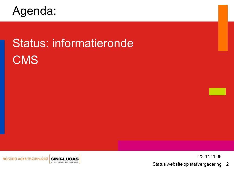 Status website op stafvergadering 2 23.11.2006 Agenda: Status: informatieronde CMS