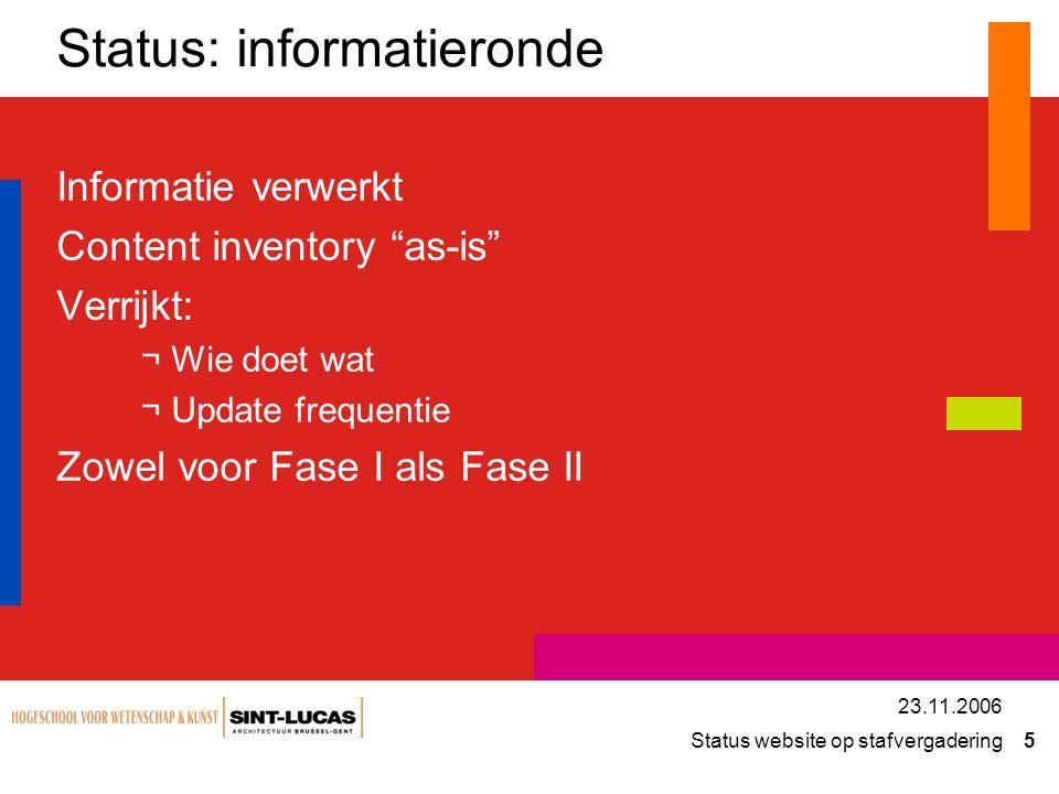 Status website op stafvergadering 5 23.11.2006 Status: informatieronde Informatie verwerkt Content inventory as-is Verrijkt: ¬Wie doet wat ¬Update frequentie Zowel voor Fase I als Fase II