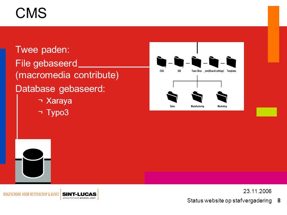 Status website op stafvergadering 8 23.11.2006 CMS Twee paden: File gebaseerd (macromedia contribute) Database gebaseerd: ¬Xaraya ¬Typo3