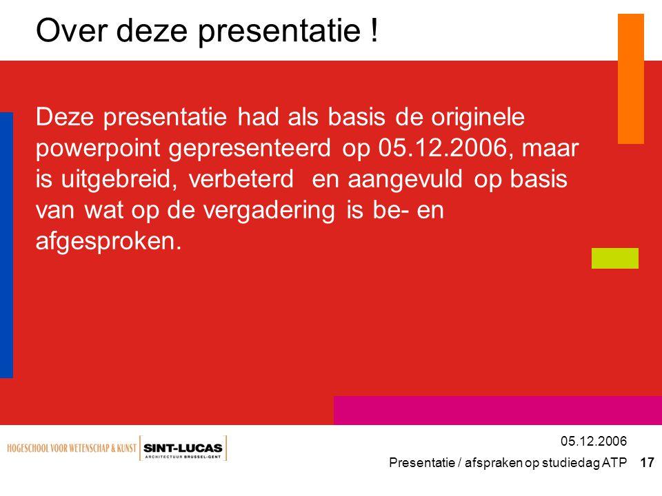 Presentatie / afspraken op studiedag ATP 17 05.12.2006 Over deze presentatie .