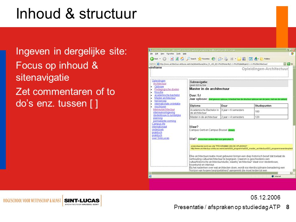 Presentatie / afspraken op studiedag ATP 8 05.12.2006 Inhoud & structuur Ingeven in dergelijke site: Focus op inhoud & sitenavigatie Zet commentaren of to do's enz.