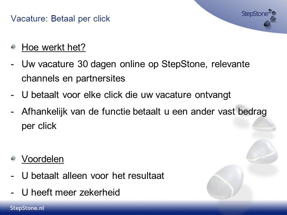 StepStone.nl Vacature: Betaal per click Hoe werkt het? -Uw vacature 30 dagen online op StepStone, relevante channels en partnersites -U betaalt voor e