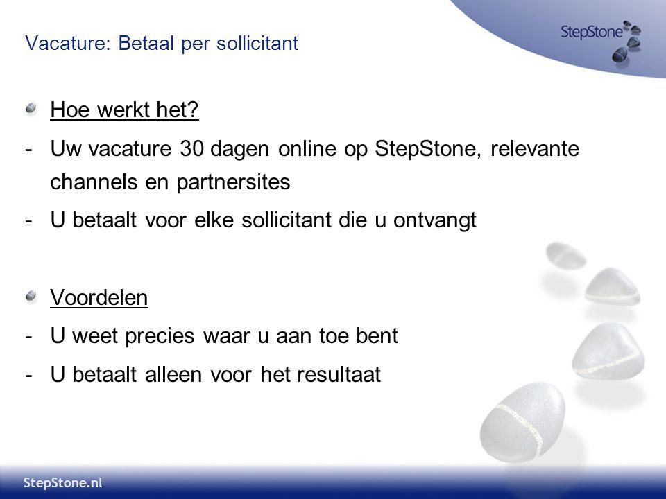 StepStone.nl Vacature: Betaal per sollicitant Hoe werkt het? -Uw vacature 30 dagen online op StepStone, relevante channels en partnersites -U betaalt