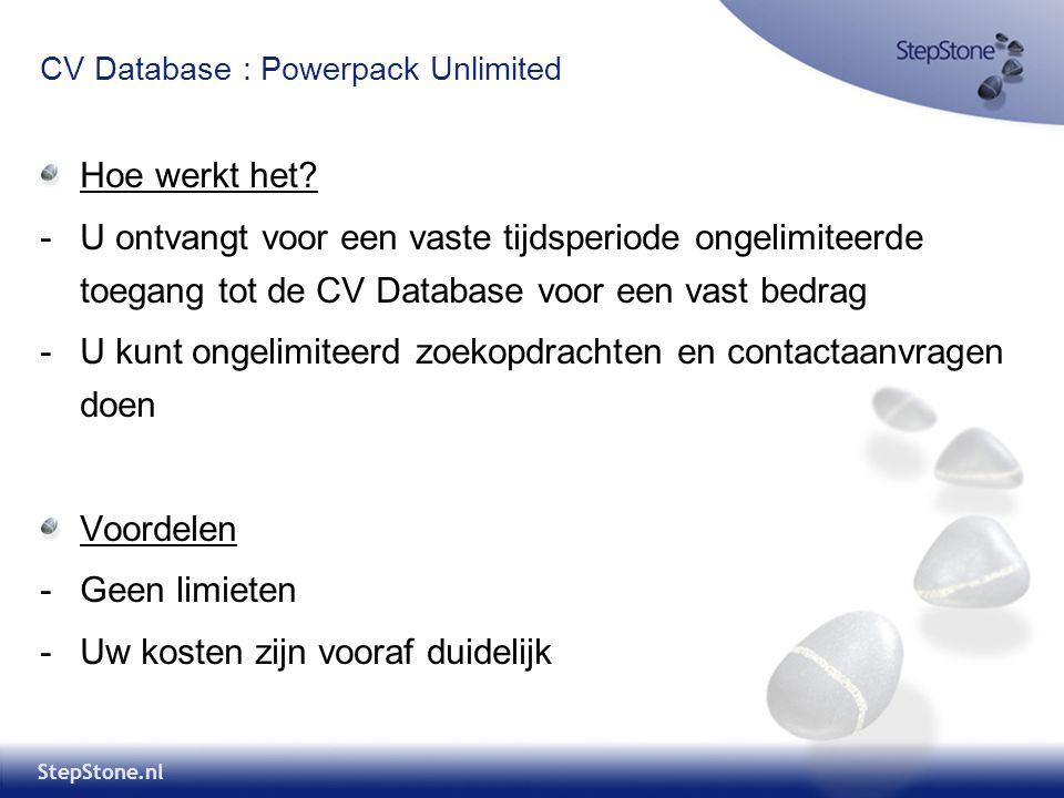 StepStone.nl CV Database : Powerpack Unlimited Hoe werkt het? -U ontvangt voor een vaste tijdsperiode ongelimiteerde toegang tot de CV Database voor e