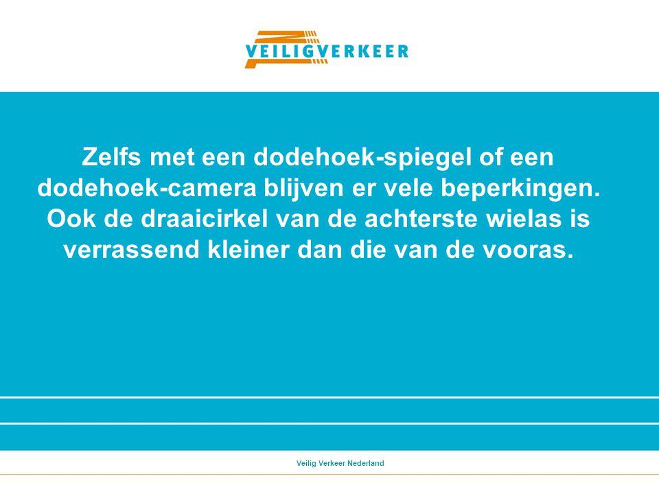 Veilig Verkeer Nederland Dode hoek van grote voertuigen Ga niet vlak voor of rechts naast een vrachtauto staan; Blijf er achter.