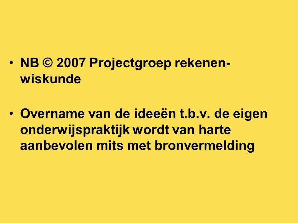 NB © 2007 Projectgroep rekenen- wiskunde Overname van de ideeën t.b.v.