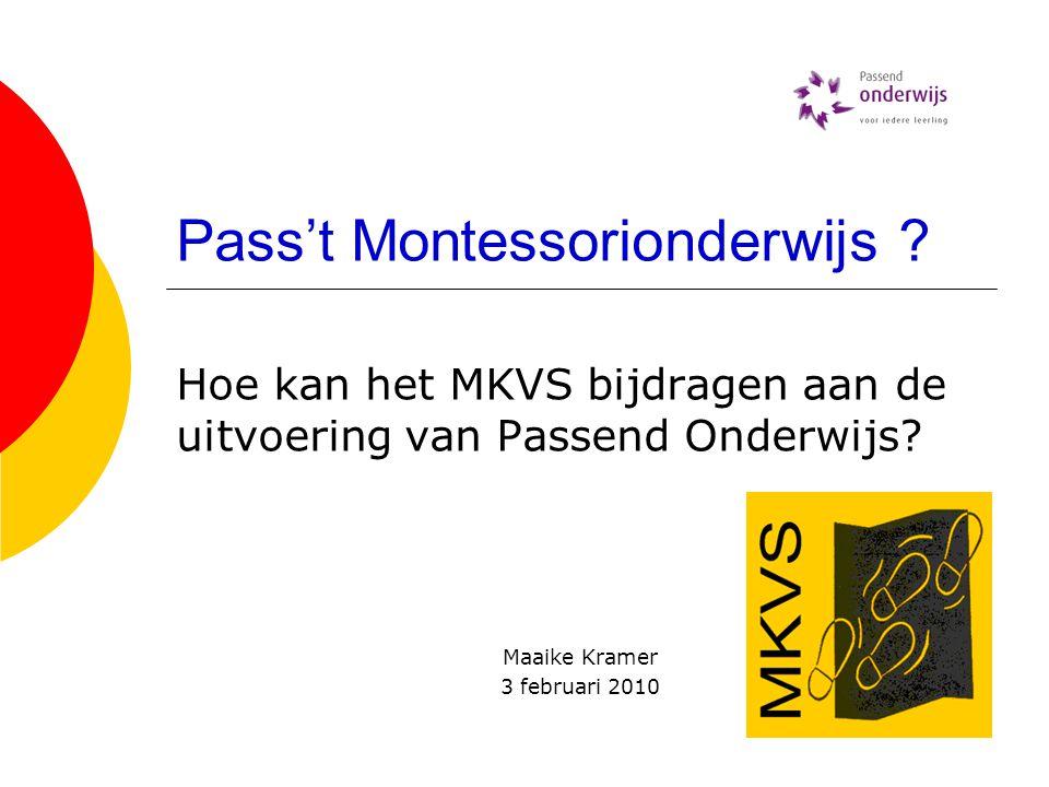 Pass't Montessorionderwijs .Hoe kan het MKVS bijdragen aan de uitvoering van Passend Onderwijs.