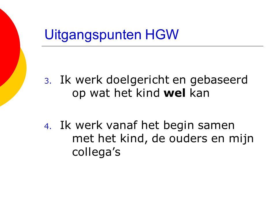 Uitgangspunten HGW 3.Ik werk doelgericht en gebaseerd op wat het kind wel kan 4.