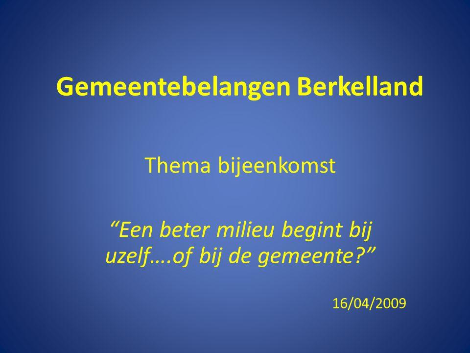 Gemeentebelangen Berkelland Thema bijeenkomst Een beter milieu begint bij uzelf….of bij de gemeente? 16/04/2009