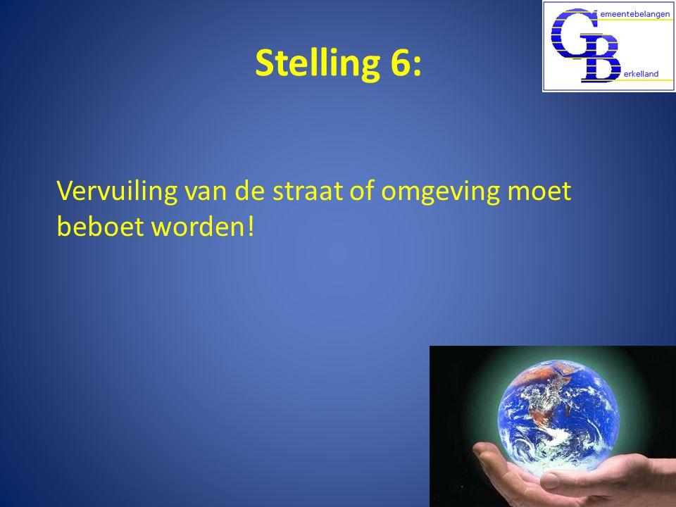 Stelling 6: Vervuiling van de straat of omgeving moet beboet worden!