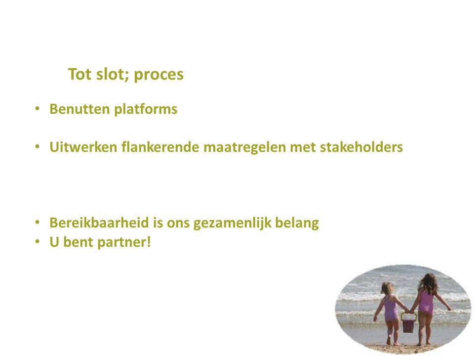 Tot slot; proces Benutten platforms Uitwerken flankerende maatregelen met stakeholders Bereikbaarheid is ons gezamenlijk belang U bent partner!