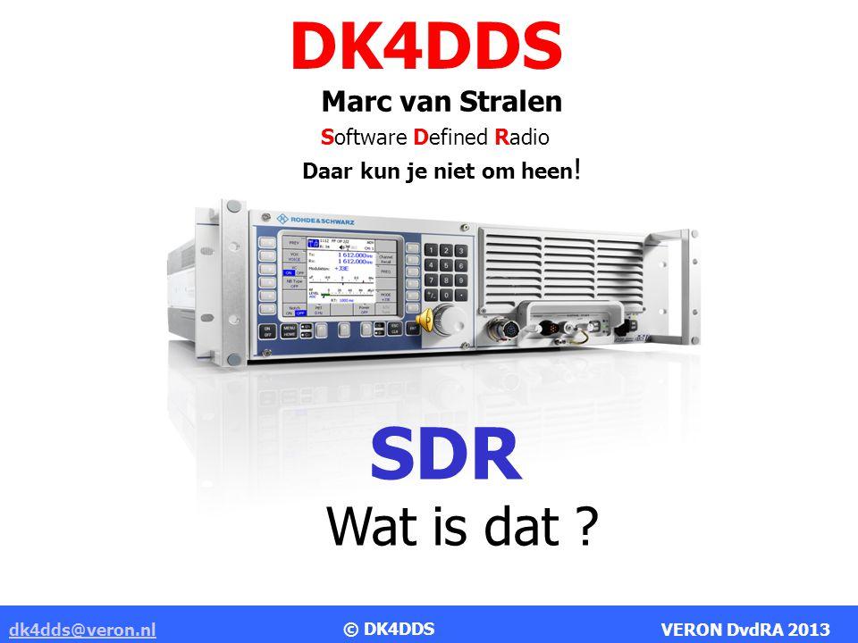 DK4DDS Marc van Stralen dk4dds@veron.nldk4dds@veron.nl VERON DvdRA 2013 SDR Wat is dat ? Software Defined Radio Daar kun je niet om heen ! © DK4DDS