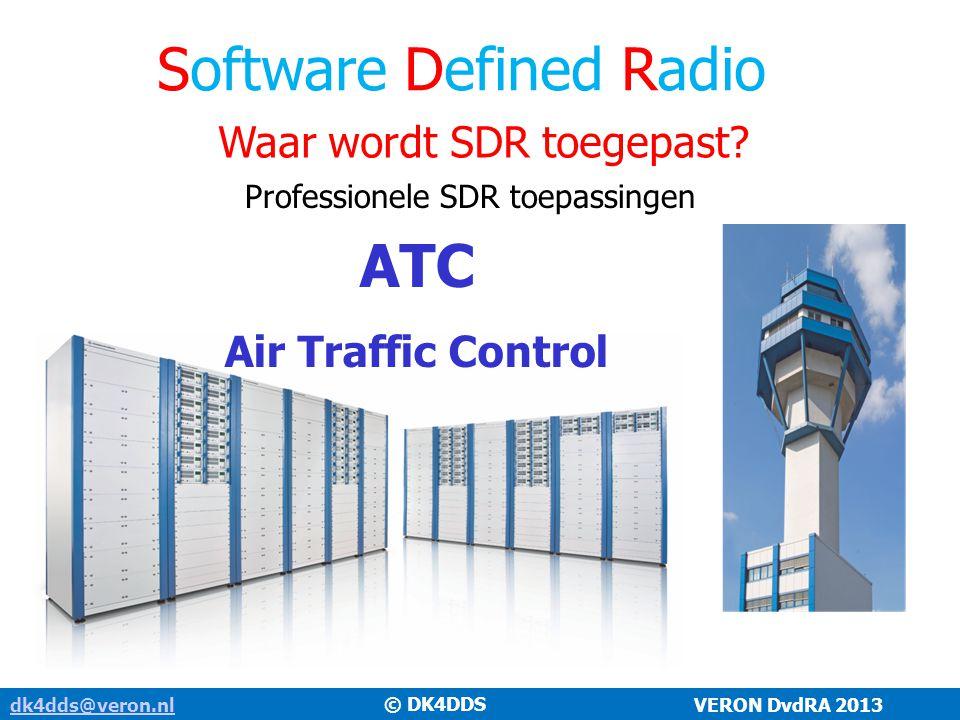 dk4dds@veron.nldk4dds@veron.nl VERON DvdRA 2013 Software Defined Radio Waar wordt SDR toegepast? Professionele SDR toepassingen ATC Air Traffic Contro