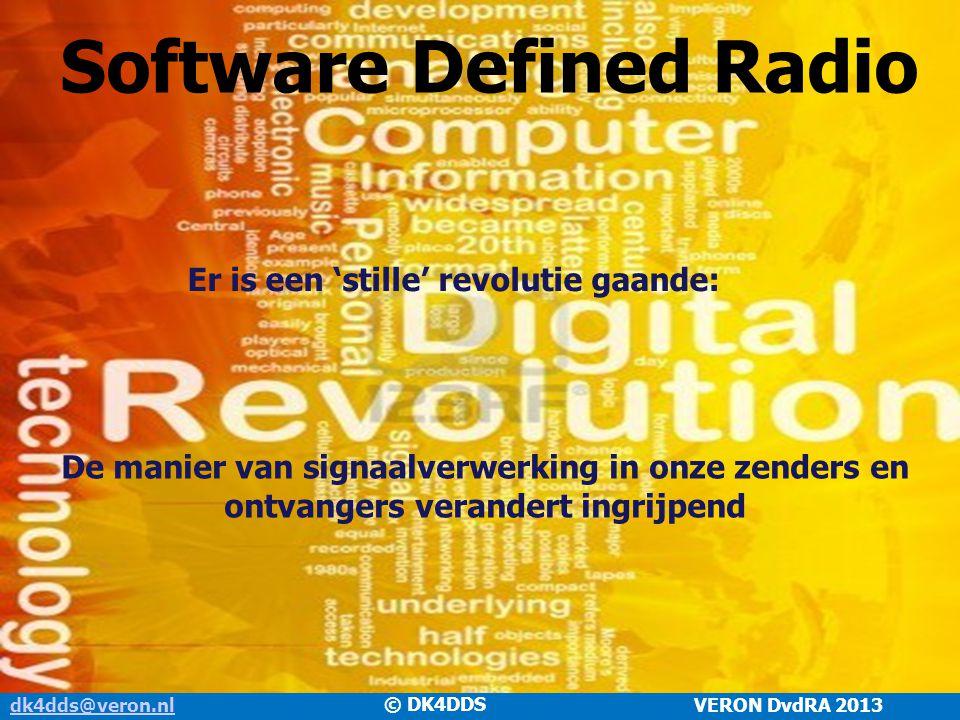dk4dds@veron.nldk4dds@veron.nl VERON DvdRA 2013 Software Defined Radio De manier van signaalverwerking in onze zenders en ontvangers verandert ingrijp