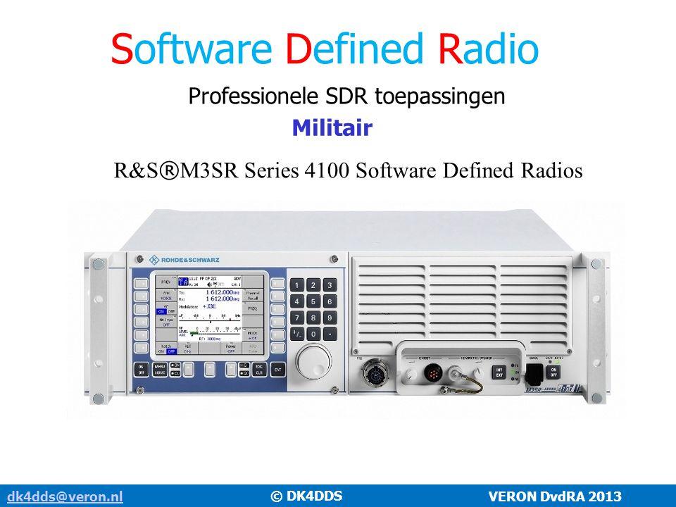dk4dds@veron.nldk4dds@veron.nl VERON DvdRA 2013 Software Defined Radio Professionele SDR toepassingen Militair R&S ® M3SR Series 4100 Software Defined