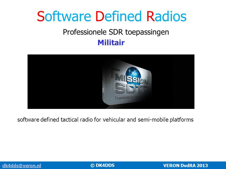 dk4dds@veron.nldk4dds@veron.nl VERON DvdRA 2013 Software Defined Radios Professionele SDR toepassingen Militair © DK4DDS software defined tactical rad
