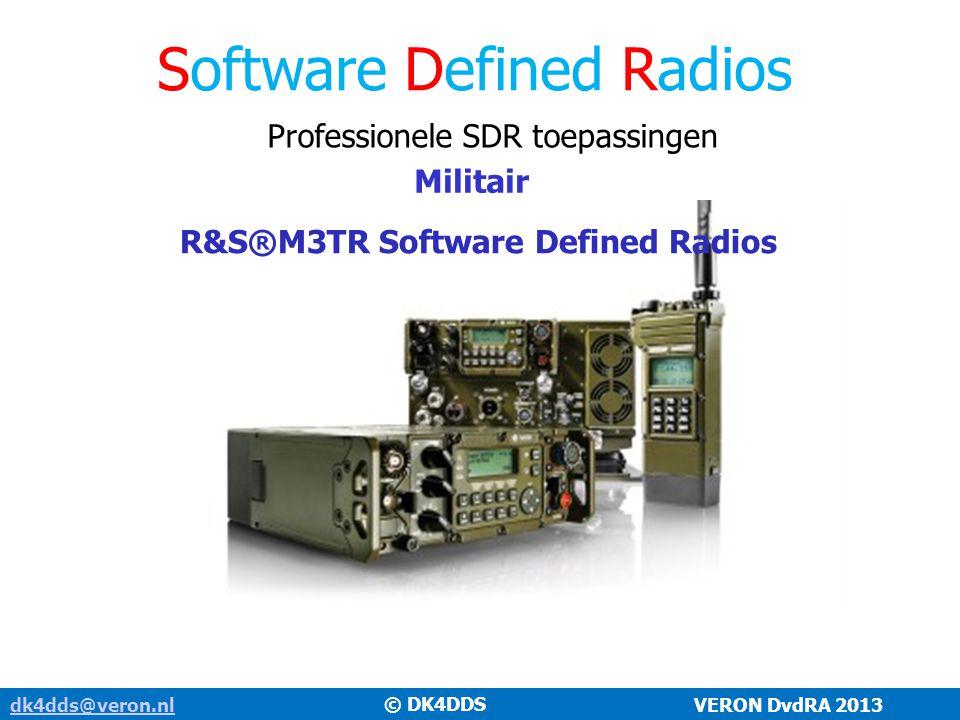 dk4dds@veron.nldk4dds@veron.nl VERON DvdRA 2013 Software Defined Radios Professionele SDR toepassingen Militair © DK4DDS R&S®M3TR Software Defined Rad