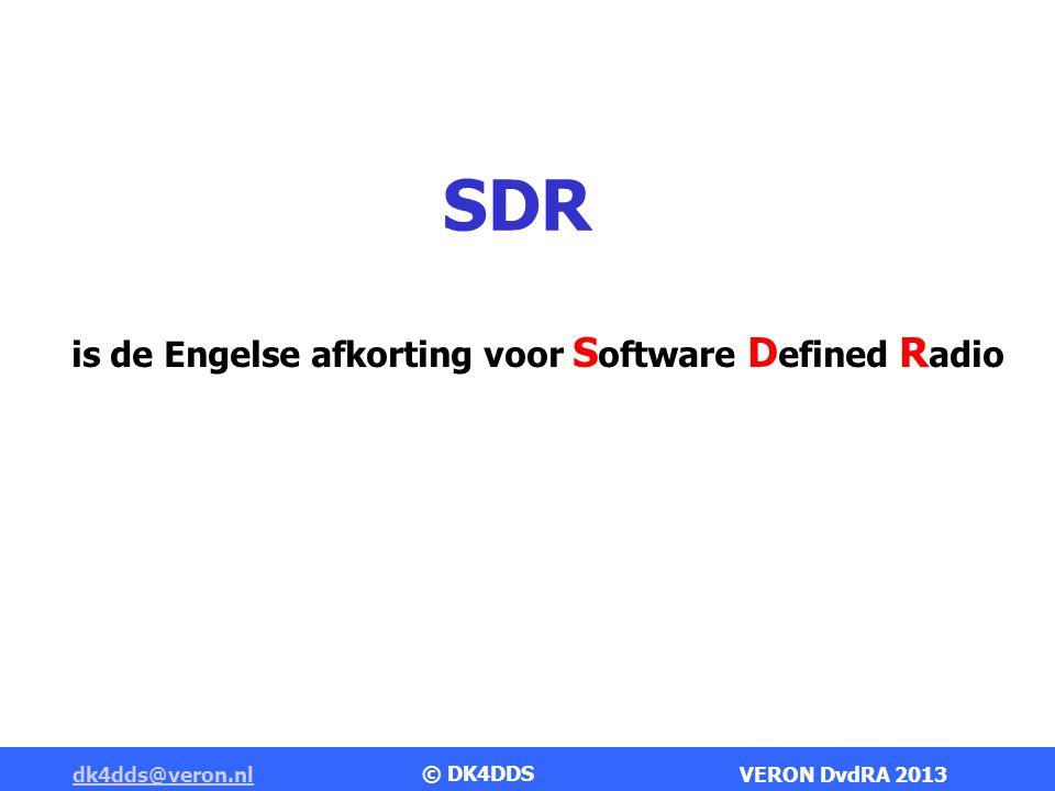 Software Defined Radios Werkings principe dk4dds@veron.nldk4dds@veron.nl VERON DvdRA 2013 © DK4DDS