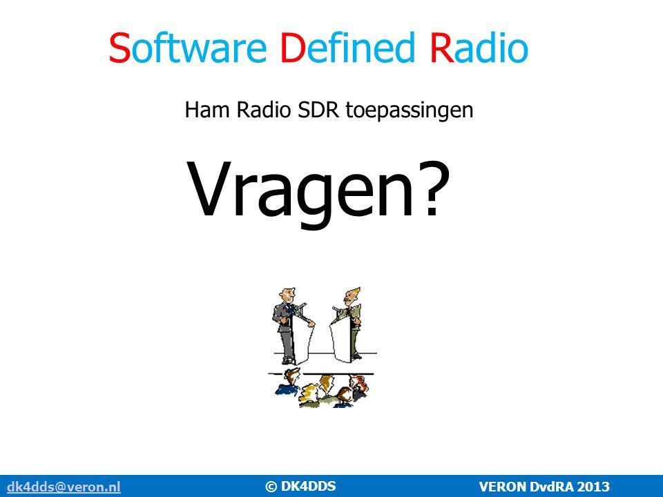 Software Defined Radio dk4dds@veron.nldk4dds@veron.nl VERON DvdRA 2013 Ham Radio SDR toepassingen Vragen? © DK4DDS