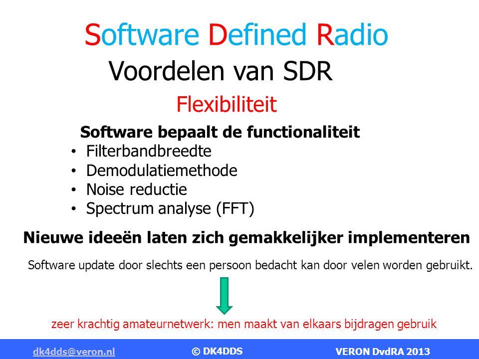 Software Defined Radio dk4dds@veron.nldk4dds@veron.nl VERON DvdRA 2013 Voordelen van SDR Prestaties Digitale signaalverwerking Elke bewerking die je wiskundig kunt bedenken kun je daadwerkelijk uit te voeren.