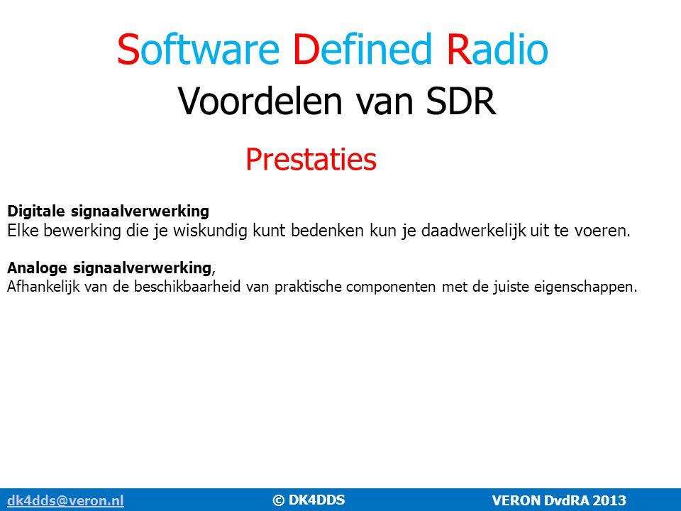 Software Defined Radio Voordelen van SDR Extra functionaliteit dk4dds@veron.nldk4dds@veron.nl VERON DvdRA 2013 Nieuwe digitale modulatiemethoden: PSK31, JT65, DRM zijn ondenkbaar met puur analoge signaalverwerking.