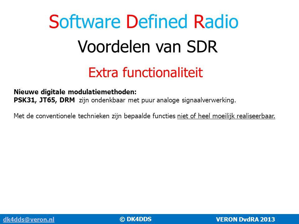Software Defined Radio dk4dds@veron.nldk4dds@veron.nl VERON DvdRA 2013 Commercieel verkrijgbare SDR zelfbouwapparatuur © DK4DDS DB1CC HiQSDR Direct Sampling TRX www.technologie2000.de Funkamateur FA-SDR TRX www.funkamateur.de DB1CC HiQ SDR Direct Sampling TRX www.technologie2000.de Midnight Design Solutions www.sdr-cube.com