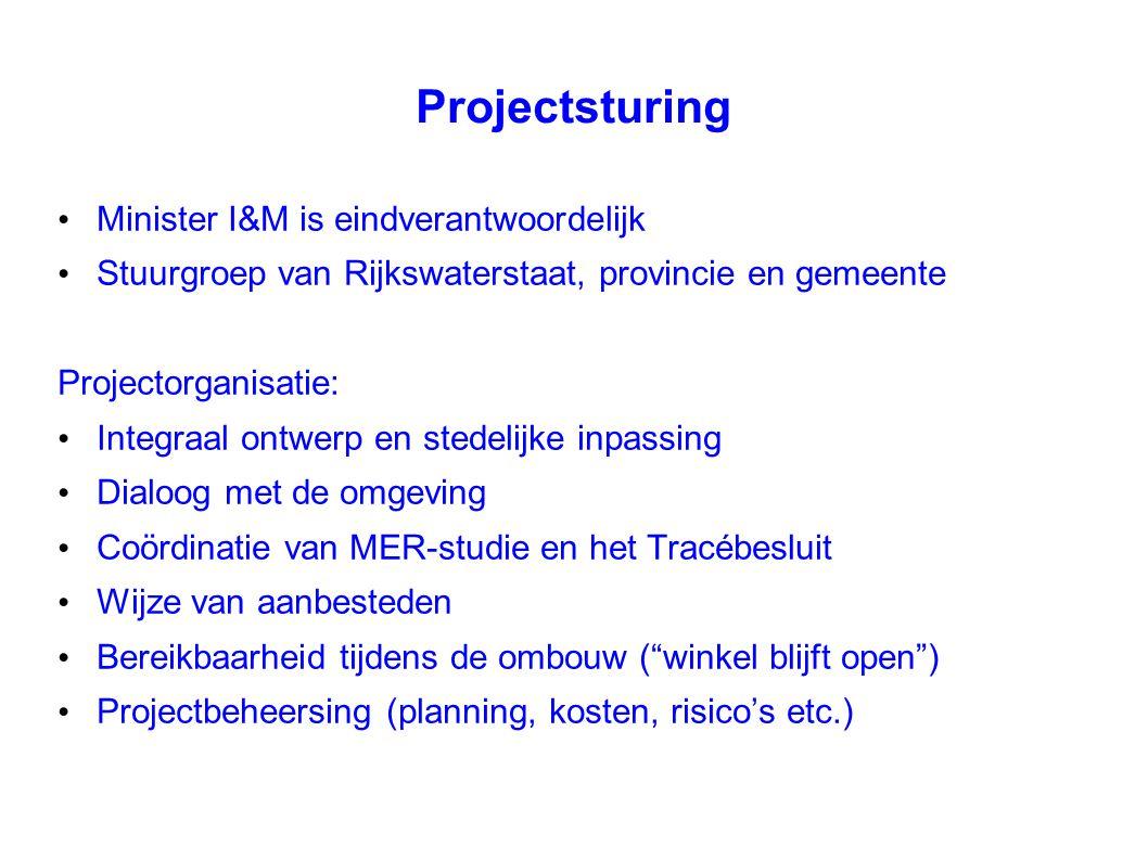 Projectsturing Minister I&M is eindverantwoordelijk Stuurgroep van Rijkswaterstaat, provincie en gemeente Projectorganisatie: Integraal ontwerp en ste
