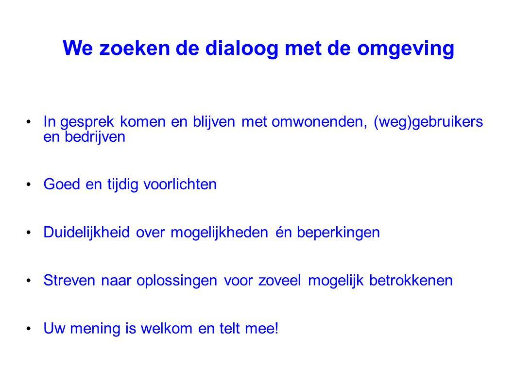 We zoeken de dialoog met de omgeving In gesprek komen en blijven met omwonenden, (weg)gebruikers en bedrijven Goed en tijdig voorlichten Duidelijkheid