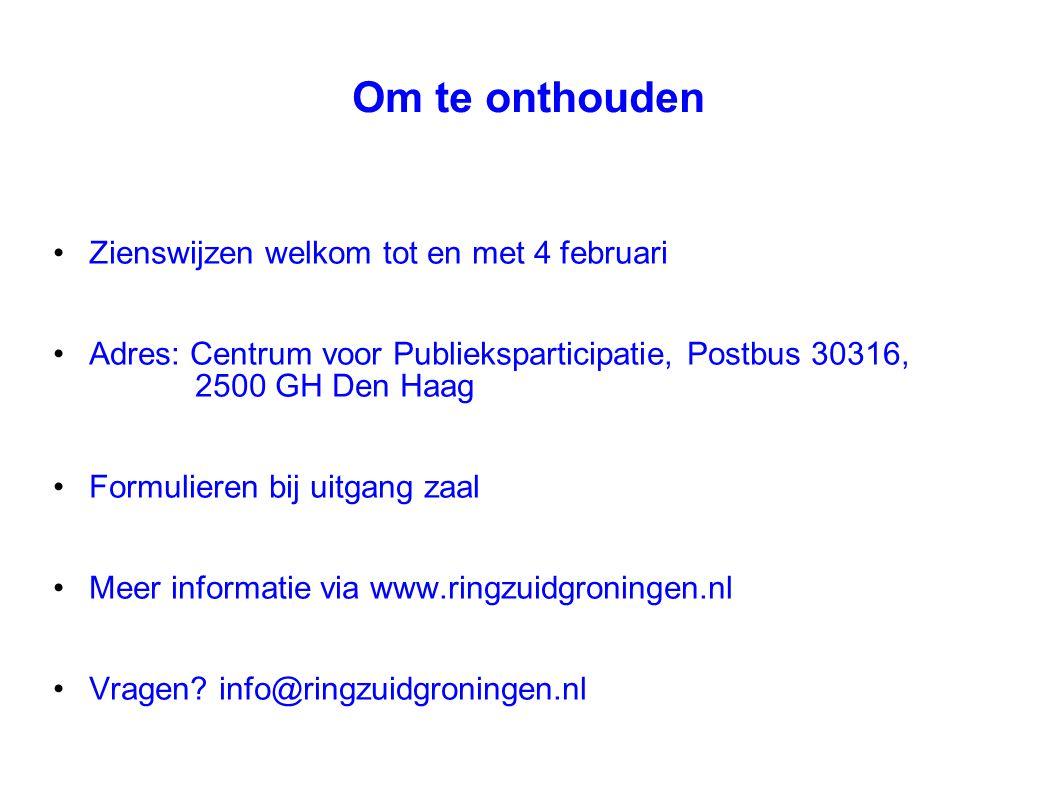 Om te onthouden Zienswijzen welkom tot en met 4 februari Adres: Centrum voor Publieksparticipatie, Postbus 30316, 2500 GH Den Haag Formulieren bij uit