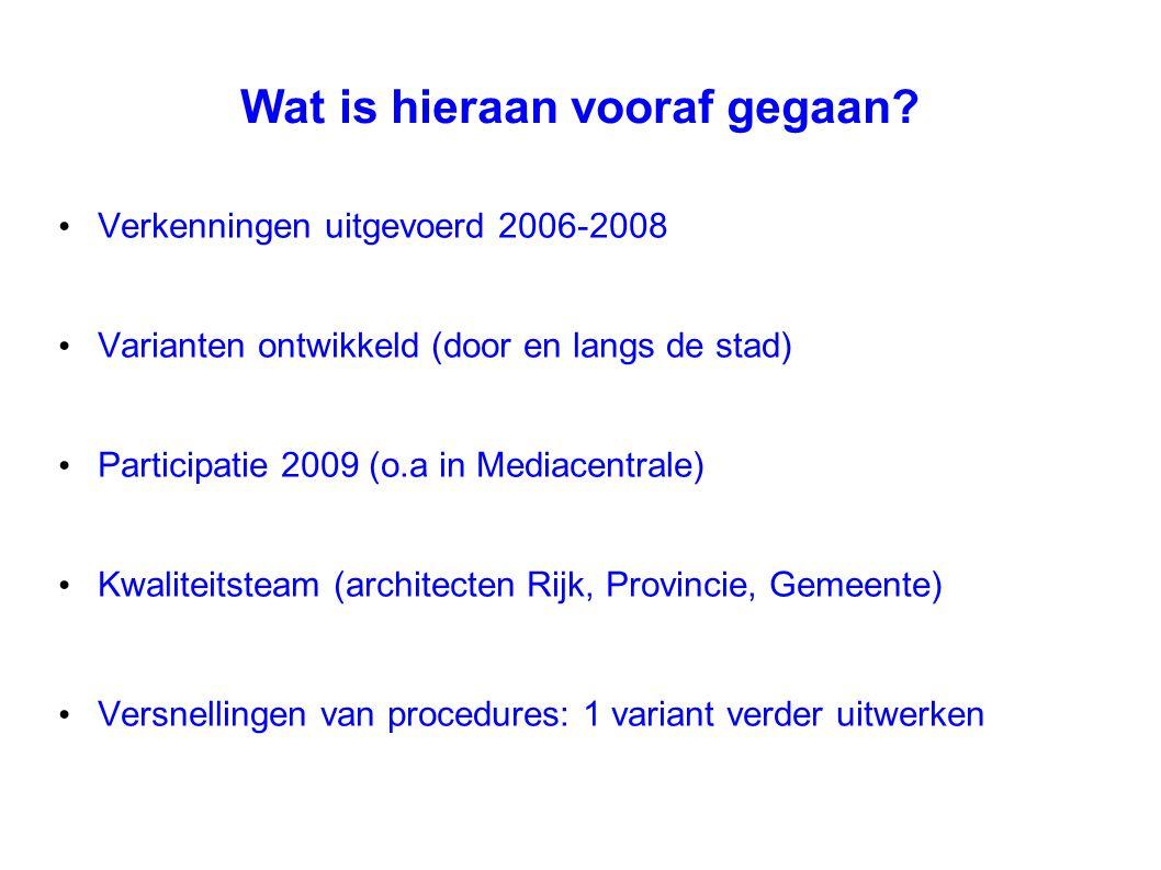 Wat is hieraan vooraf gegaan? Verkenningen uitgevoerd 2006-2008 Varianten ontwikkeld (door en langs de stad) Participatie 2009 (o.a in Mediacentrale)