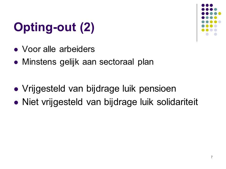 7 Voor alle arbeiders Minstens gelijk aan sectoraal plan Vrijgesteld van bijdrage luik pensioen Niet vrijgesteld van bijdrage luik solidariteit Opting