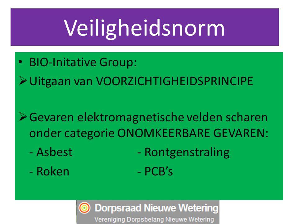 Veiligheidsnorm BIO-Initative Group:  Uitgaan van VOORZICHTIGHEIDSPRINCIPE  Gevaren elektromagnetische velden scharen onder categorie ONOMKEERBARE GEVAREN: - Asbest- Rontgenstraling - Roken- PCB's
