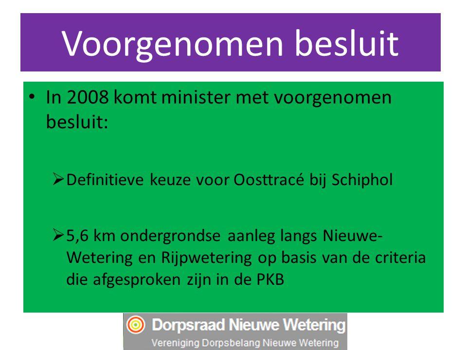 Voorgenomen besluit In 2008 komt minister met voorgenomen besluit:  Definitieve keuze voor Oosttracé bij Schiphol  5,6 km ondergrondse aanleg langs