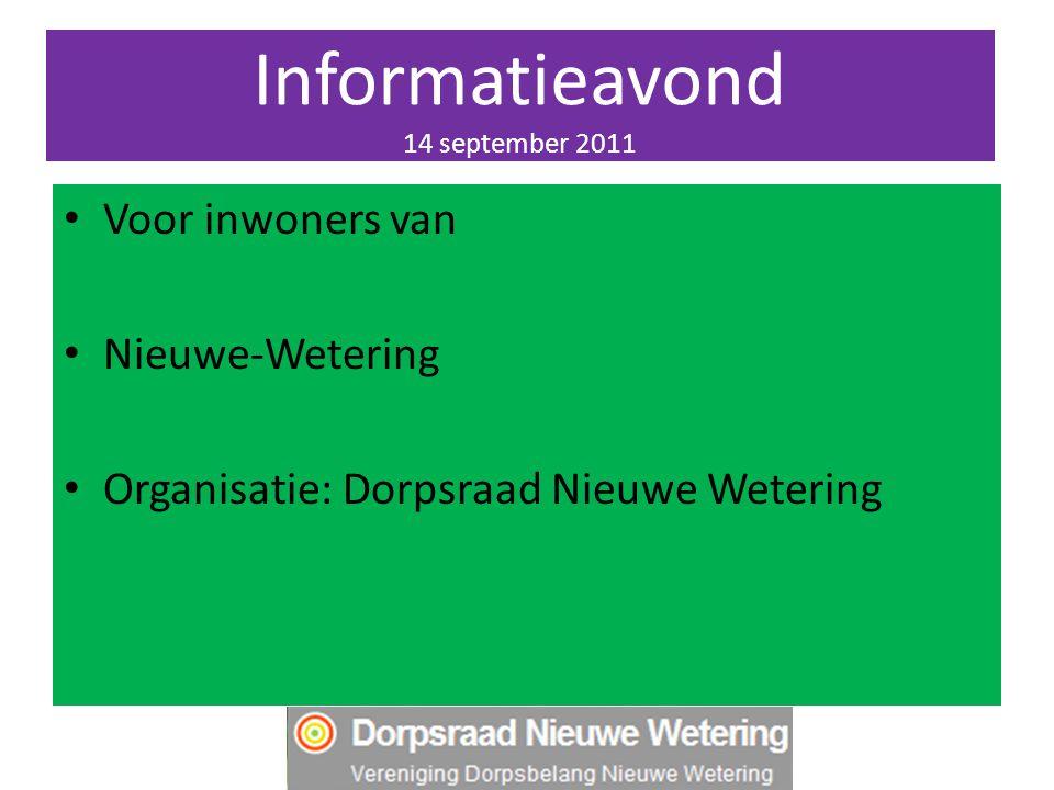 Informatieavond 14 september 2011 Voor inwoners van Nieuwe-Wetering Organisatie: Dorpsraad Nieuwe Wetering