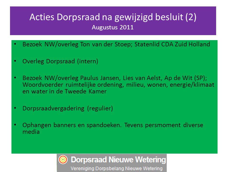 Acties Dorpsraad na gewijzigd besluit (2) Augustus 2011 Bezoek NW/overleg Ton van der Stoep; Statenlid CDA Zuid Holland Overleg Dorpsraad (intern) Bez